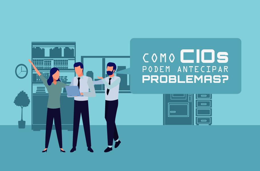 Como um CIO pode antecipar problemas