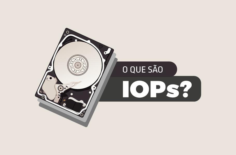 O que são IOPs
