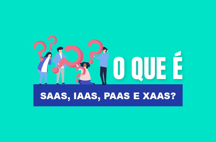 Conceito de Cloud, SAAS, IAAS, PAAS e XAAS