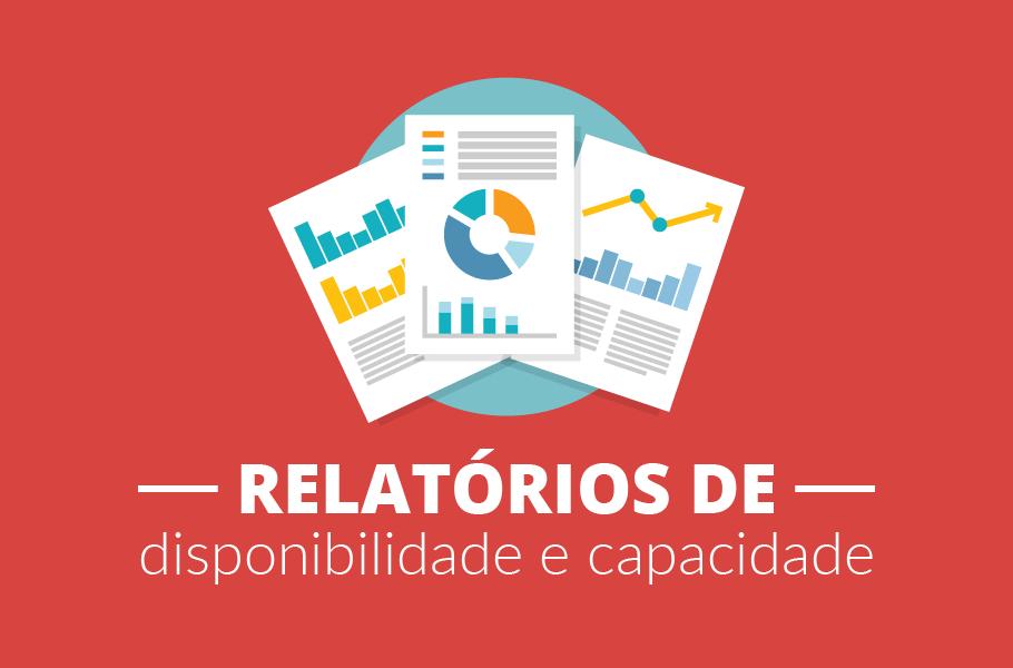 Relatórios de disponibilidade e capacidade