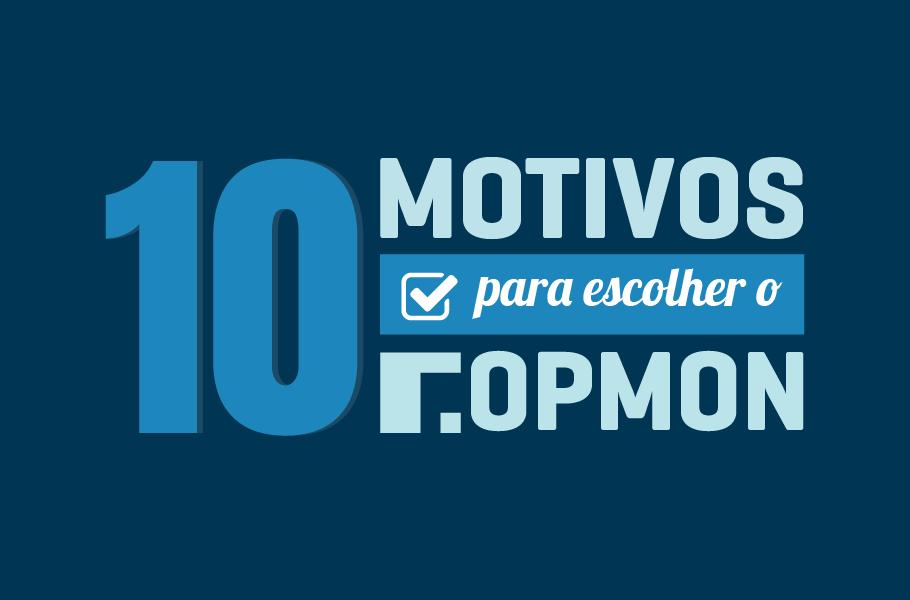 10 motivos para escolher o opmon