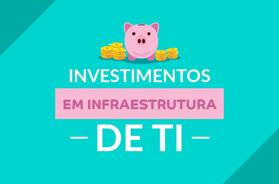 Investimentos em infraestrutura de TI