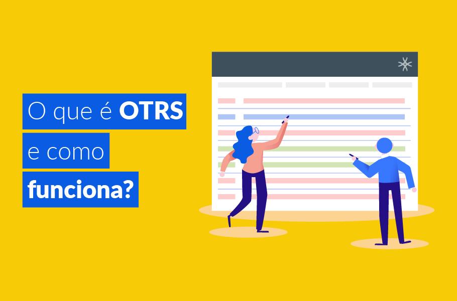 O que é OTRS Service Desk? Como funciona?