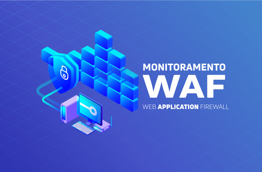Monitoramento WAF - Web Application Firewall