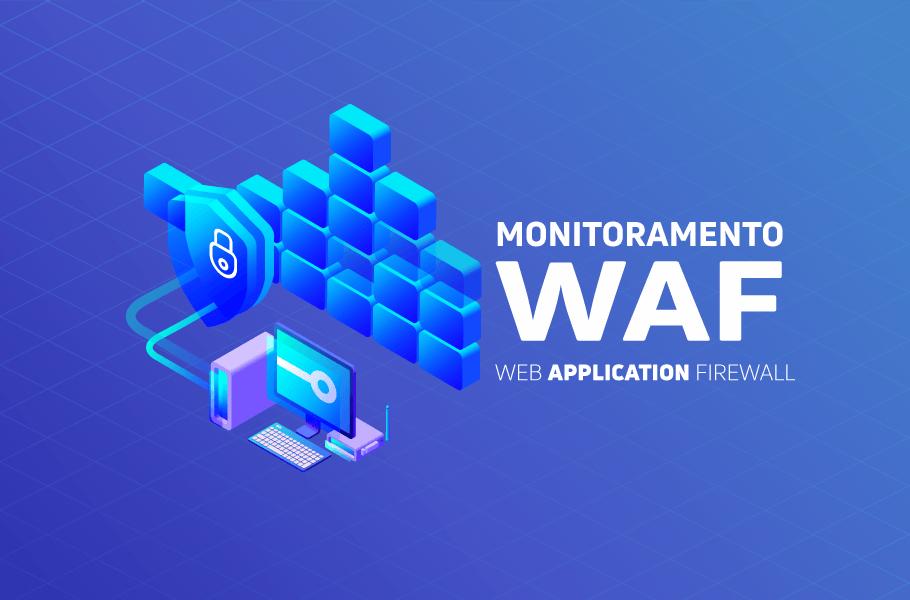 Monitoramento WAF - Web Application Firewall