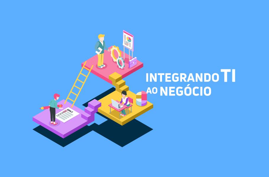 Setor de TI - Como integrar a TI ao Negócio da Empresa