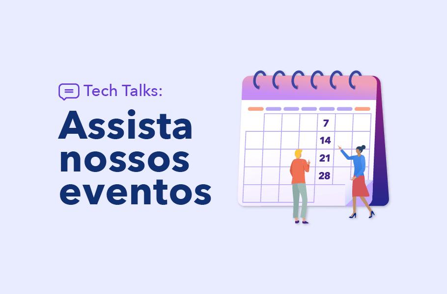 Tech Talks- Assista nossos eventos