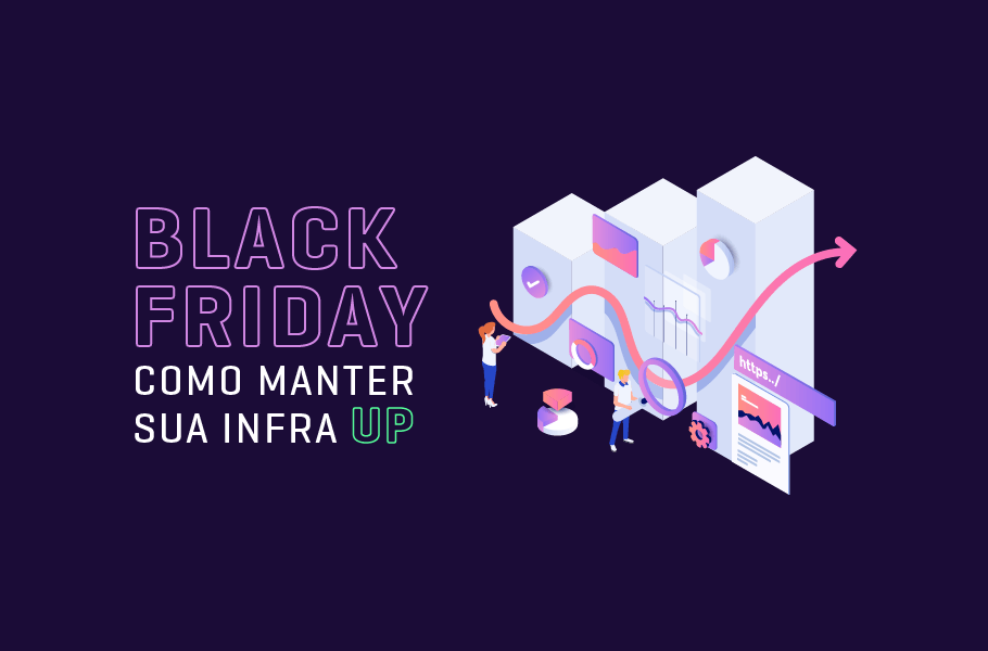 Como manter sua Infra UP na Black Friday