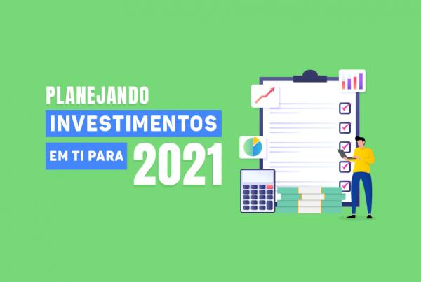 Planejando investimentos em TI para 2021